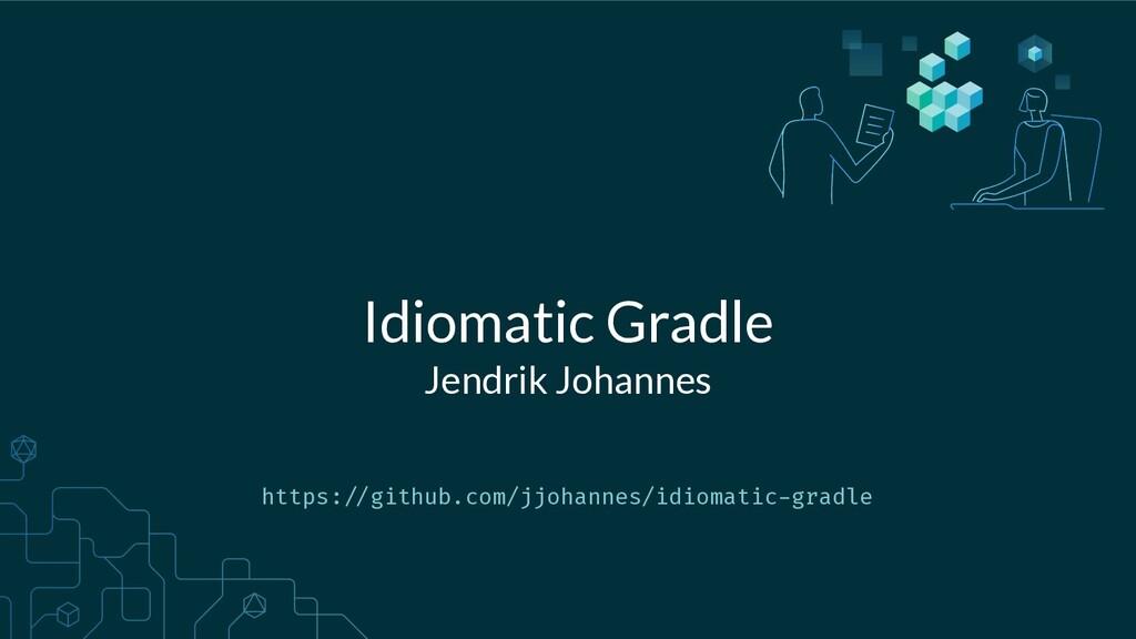 Idiomatic Gradle Jendrik Johannes https:///gith...