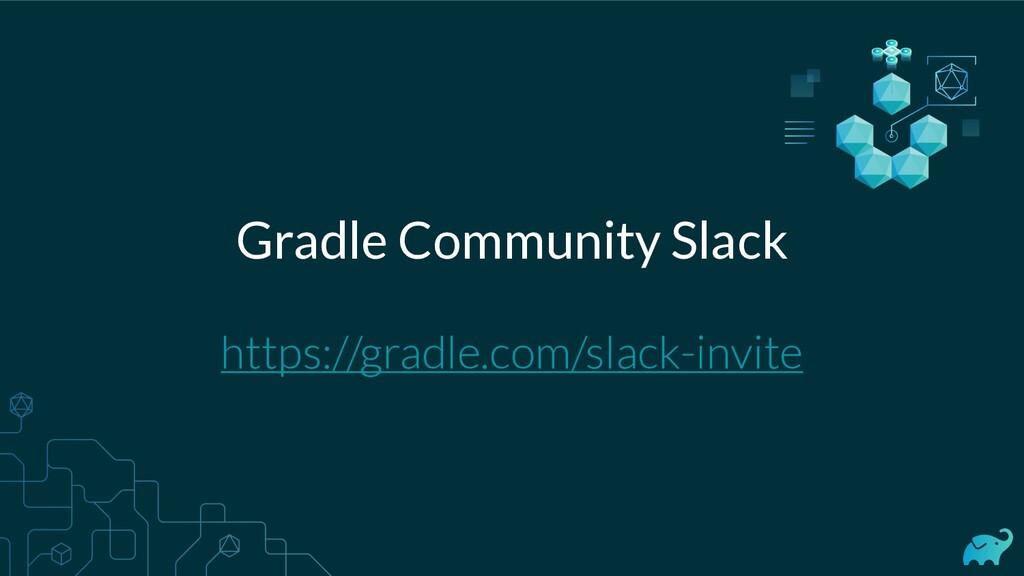 Gradle Community Slack https://gradle.com/slack...