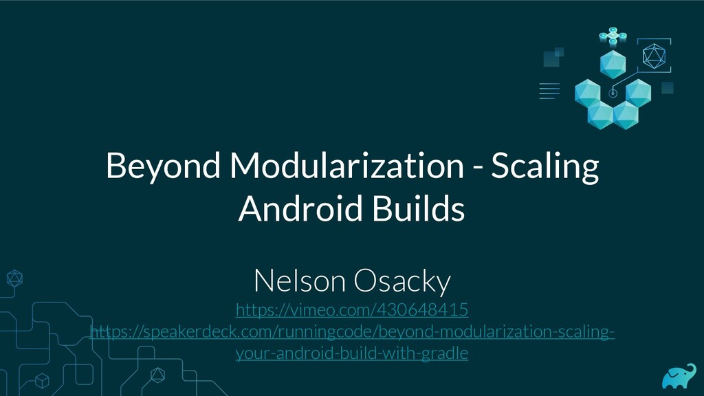 Beyond Modularization - Scaling Android Builds ...