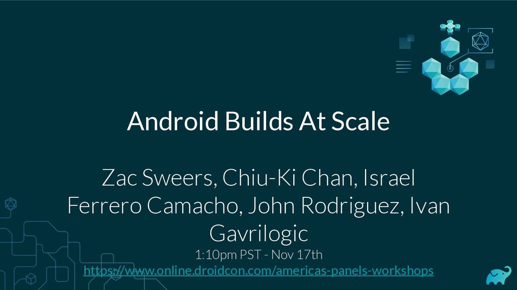 Android Builds At Scale Zac Sweers, Chiu-Ki Cha...