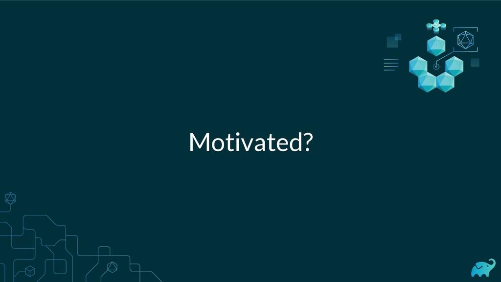 Motivated?