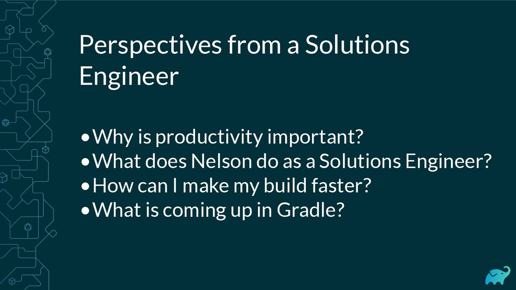 Perspectives from a Solutions Engineer •Why is ...