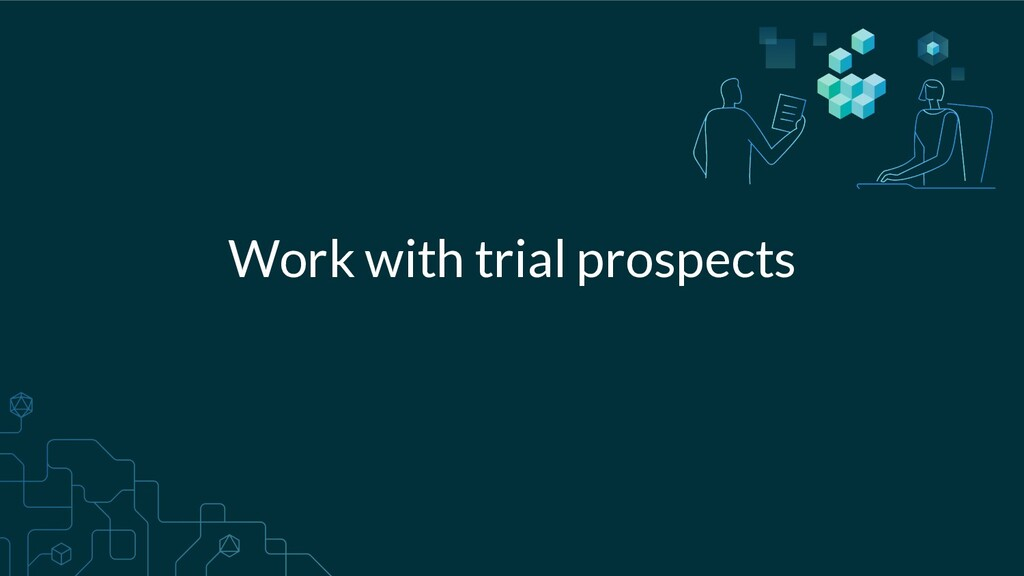 Work with trial prospects