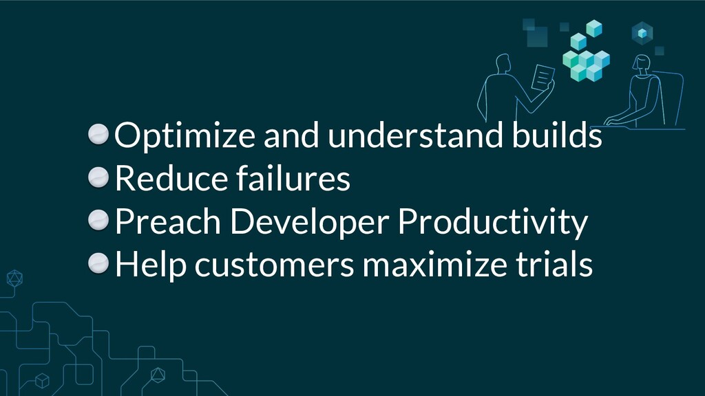 Optimize and understand builds Reduce failures ...