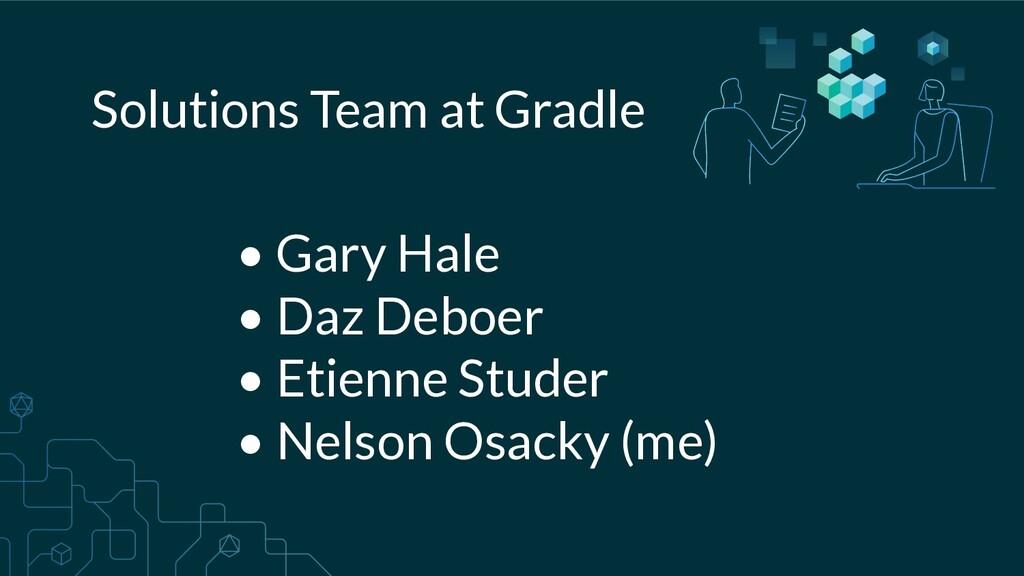 Solutions Team at Gradle • Gary Hale • Daz Debo...
