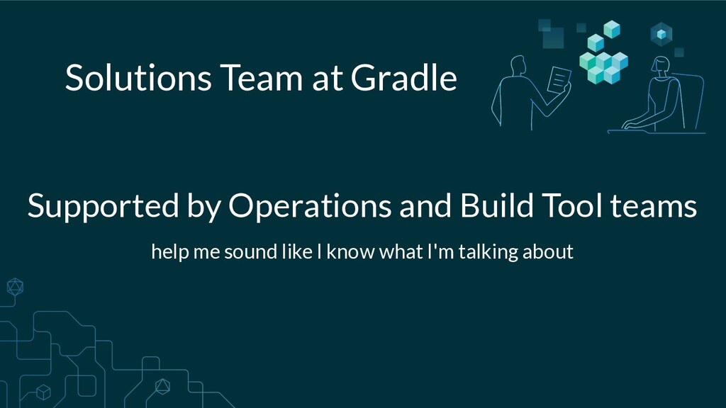 Solutions Team at Gradle Supported by Operation...