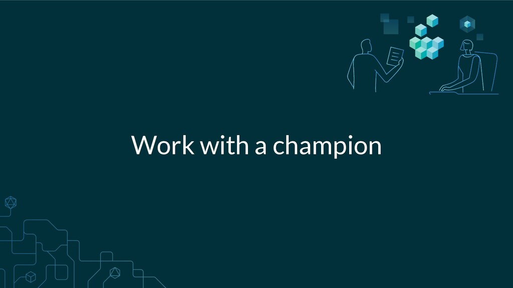 Work with a champion
