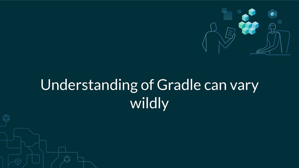 Understanding of Gradle can vary wildly