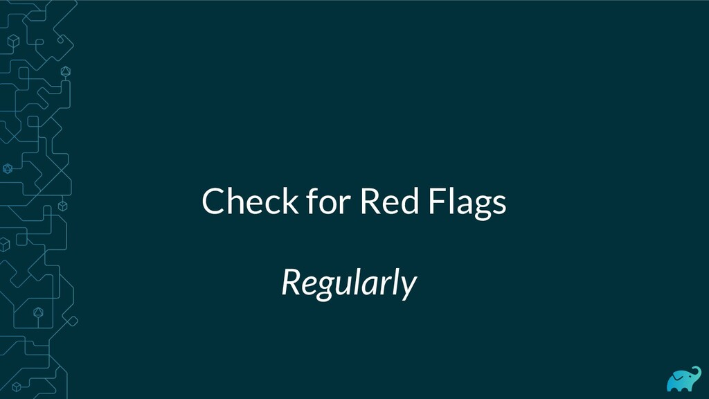 Check for Red Flags Regularly