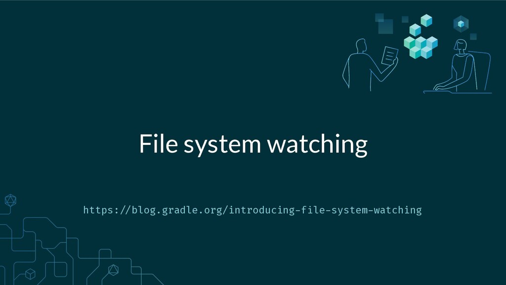 File system watching https:///blog.gradle.org/i...