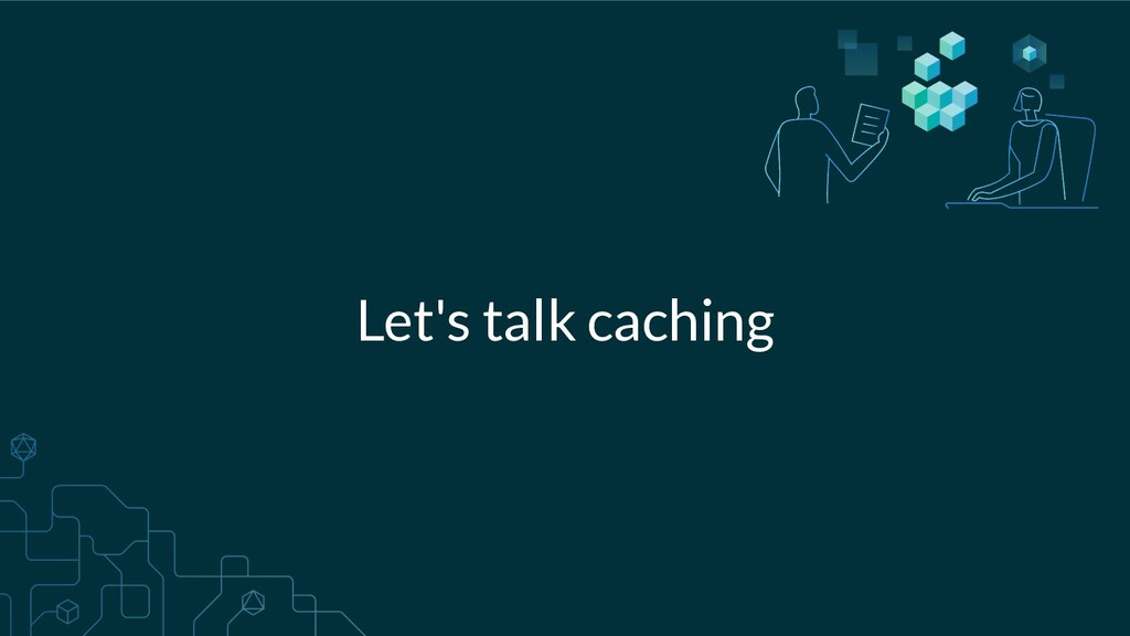 Let's talk caching