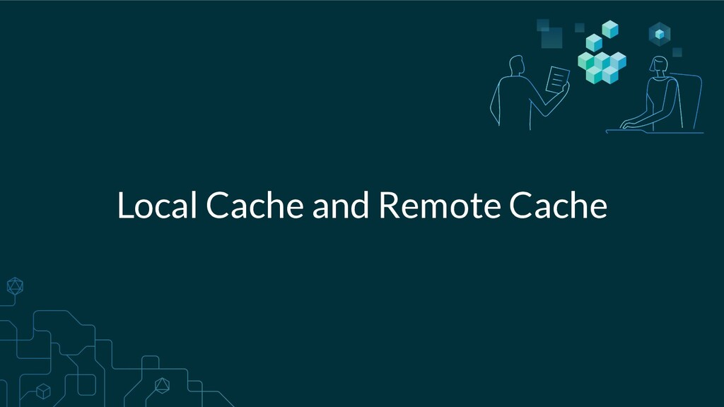 Local Cache and Remote Cache