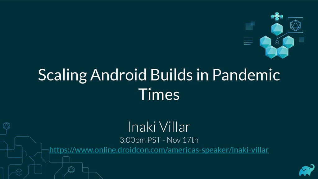Scaling Android Builds in Pandemic Times Inaki ...