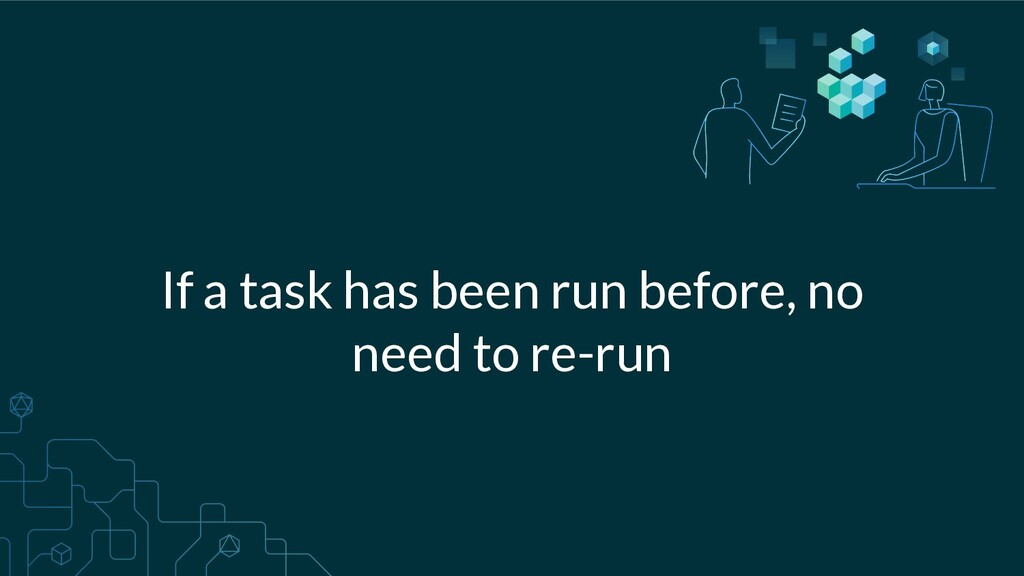 If a task has been run before, no need to re-run