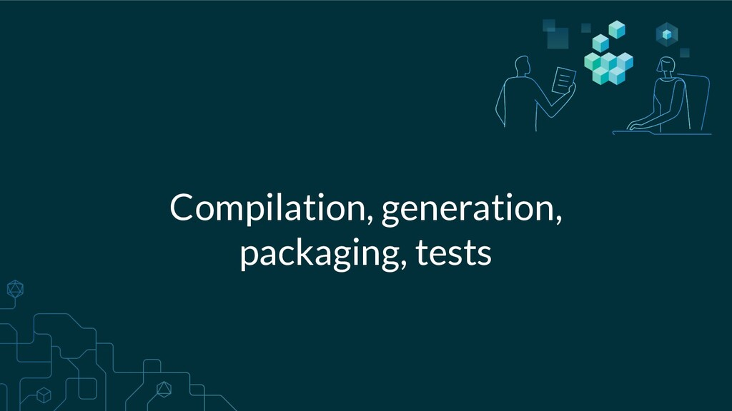 Compilation, generation, packaging, tests