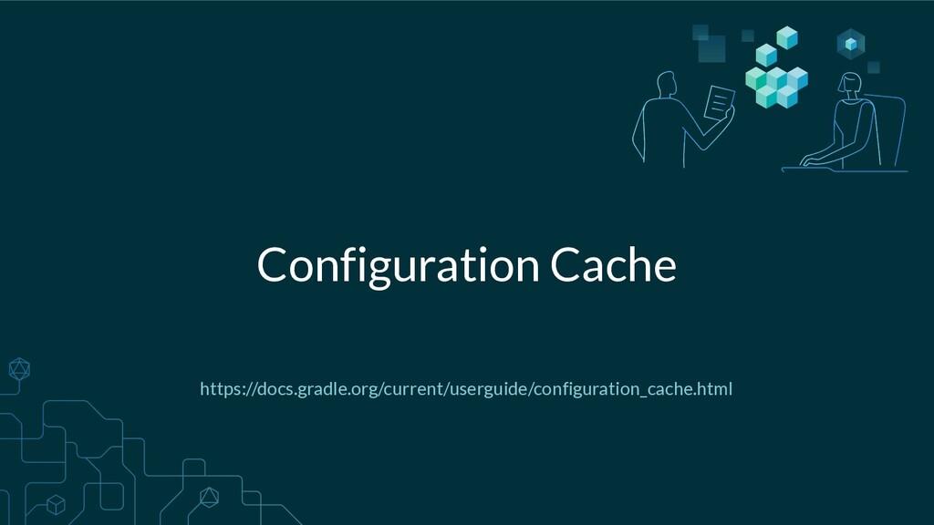 Configuration Cache https://docs.gradle.org/cur...