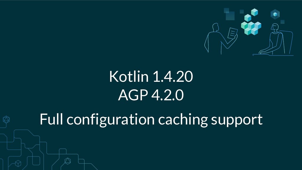 Kotlin 1.4.20 AGP 4.2.0 Full configuration cach...