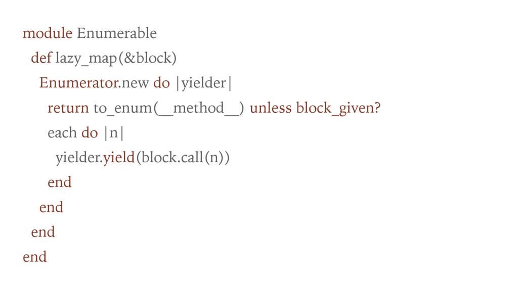 module Enumerable def lazy_map(&block) Enumerat...