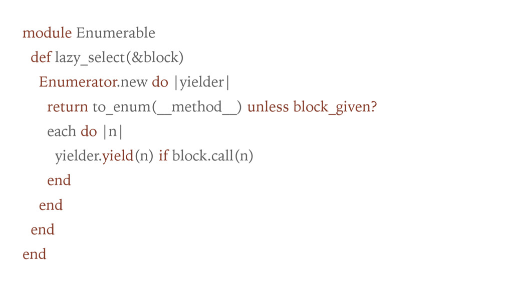 module Enumerable def lazy_select(&block) Enume...