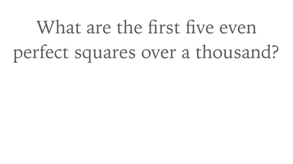 What are the first five even perfect squares over...