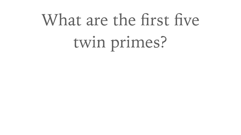 What are the first five twin primes?