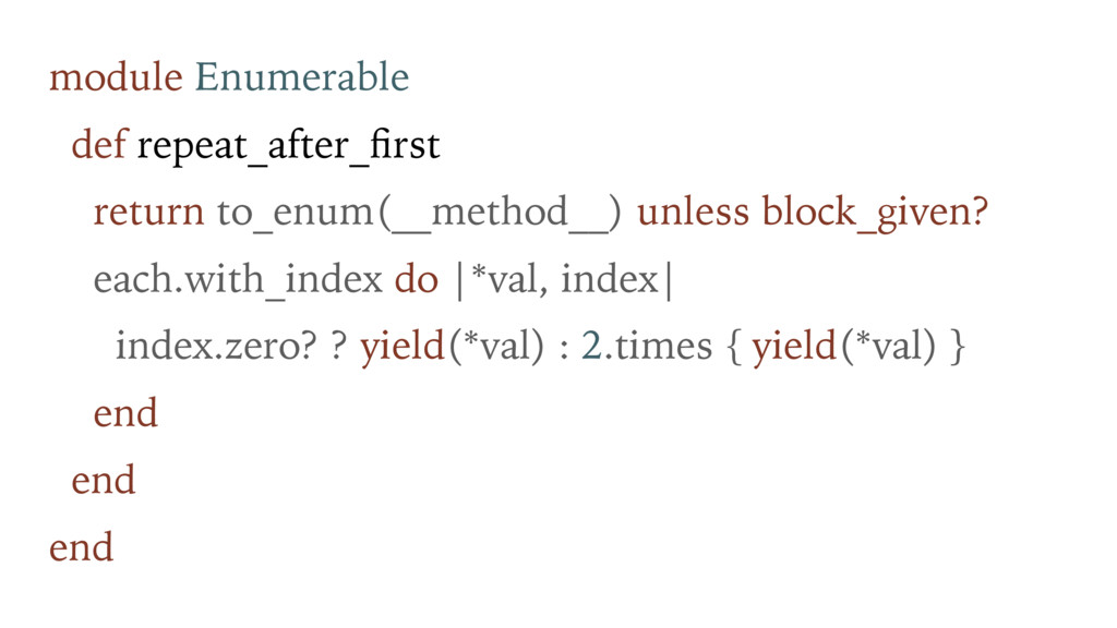 module Enumerable def repeat_after_first return ...
