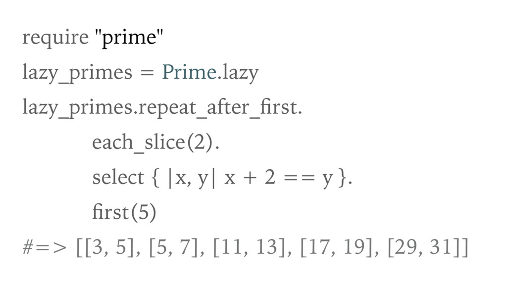 "require ""prime"" lazy_primes = Prime.lazy lazy_p..."