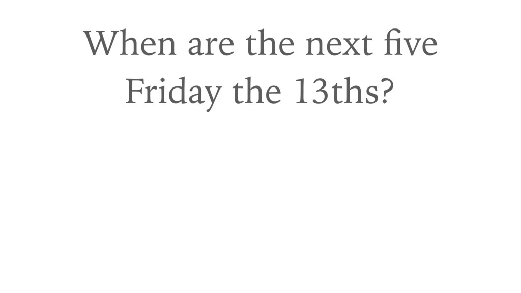 When are the next five Friday the 13ths?