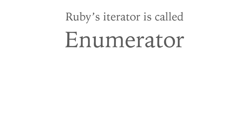Ruby's iterator is called Enumerator