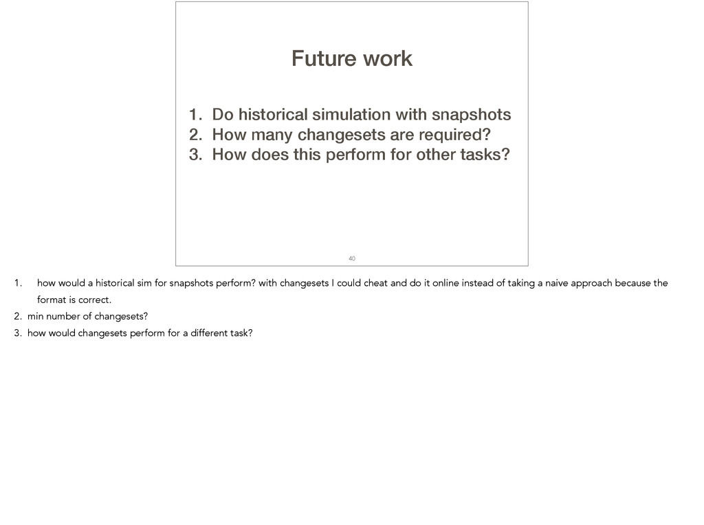 40 Future work 1. Do historical simulation with...