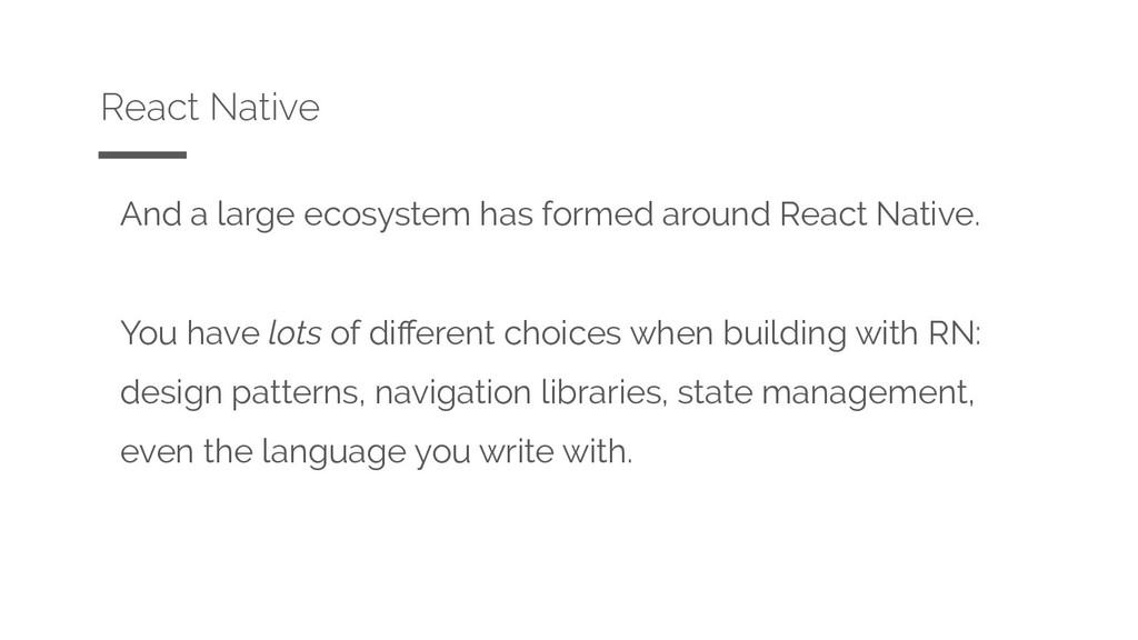And a large ecosystem has formed around React N...