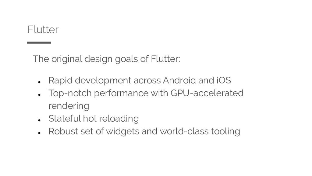 The original design goals of Flutter: ● Rapid d...