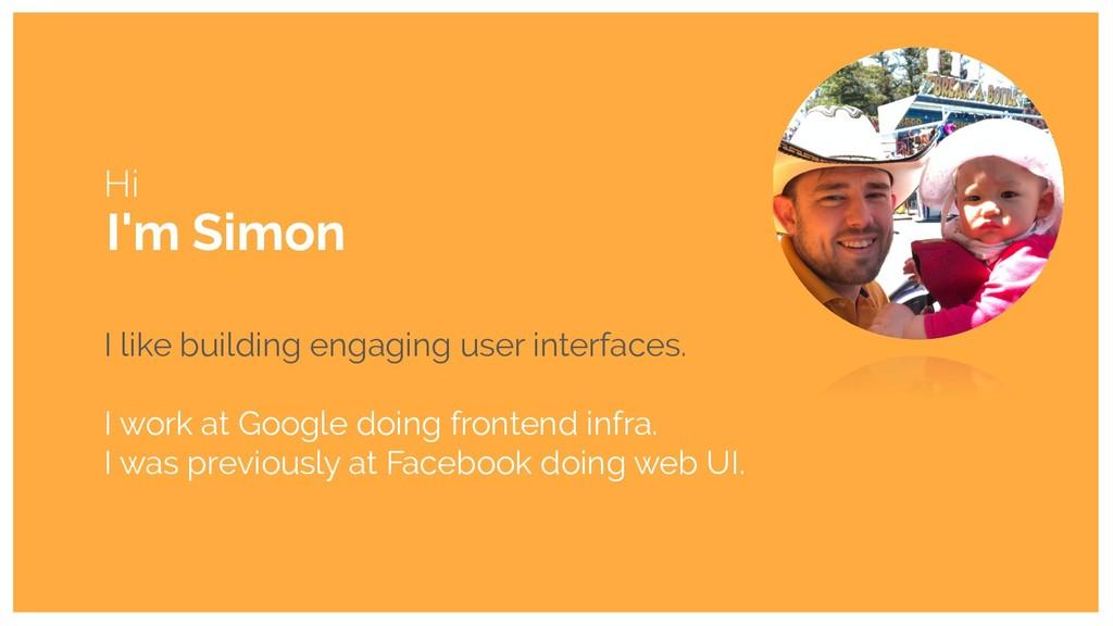 I'm Simon Hi I like building engaging user inte...
