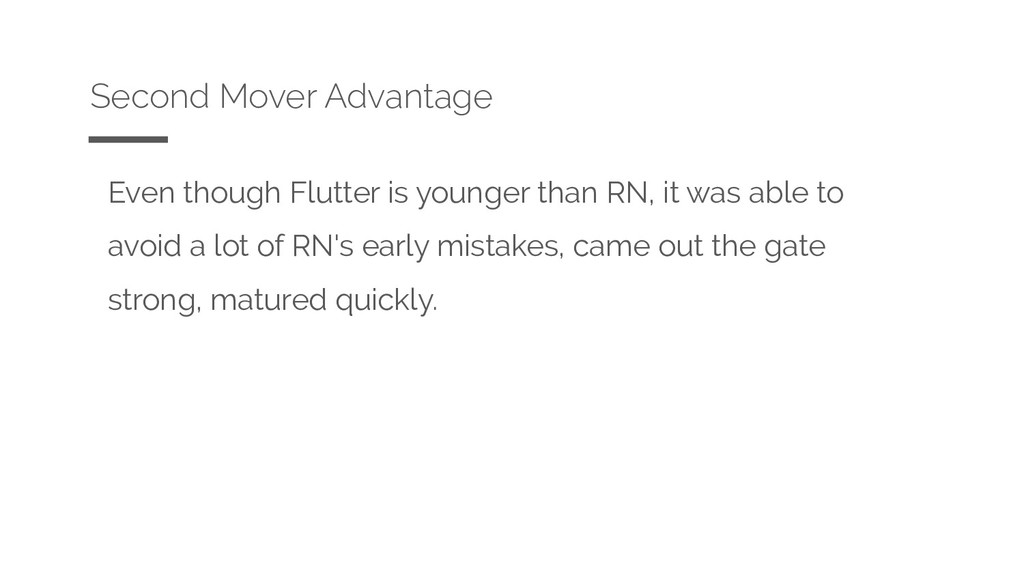 Even though Flutter is younger than RN, it was ...