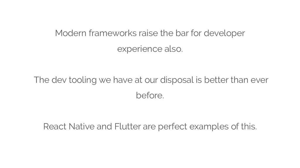 Modern frameworks raise the bar for developer e...