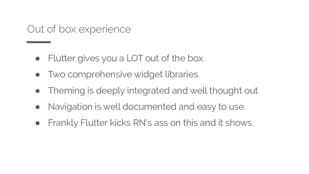 ● Flutter gives you a LOT out of the box. ● Two...