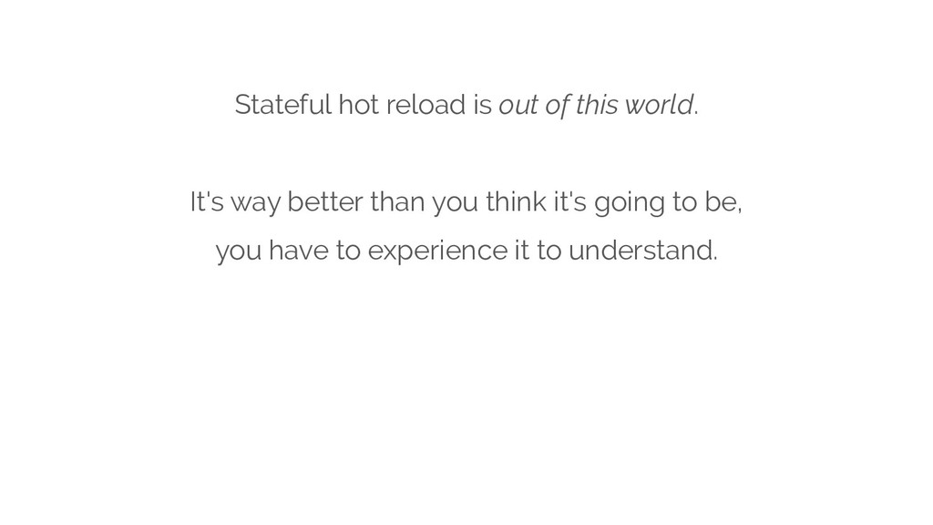 Stateful hot reload is out of this world. It's ...