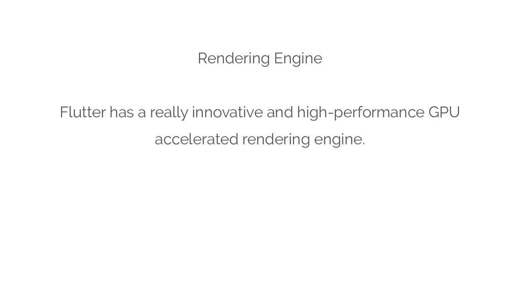 Rendering Engine Flutter has a really innovativ...