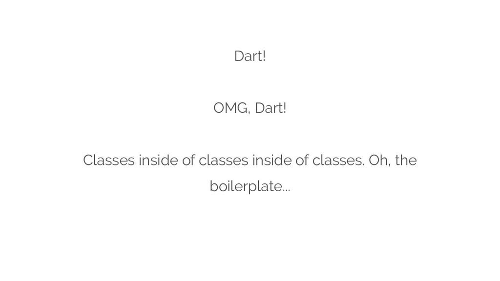 Dart! OMG, Dart! Classes inside of classes insi...