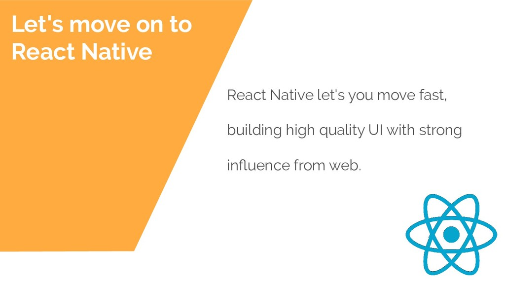 React Native let's you move fast, building high...