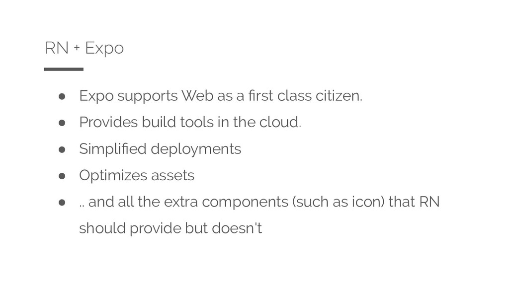 ● Expo supports Web as a first class citizen. ● ...