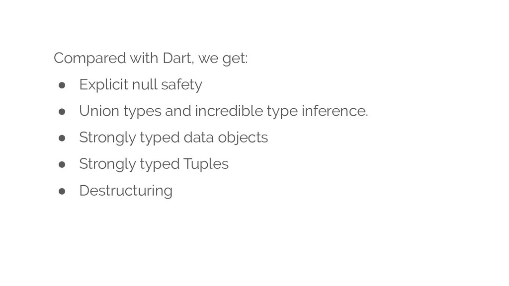Compared with Dart, we get: ● Explicit null saf...