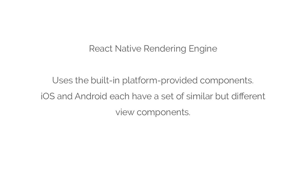React Native Rendering Engine Uses the built-in...