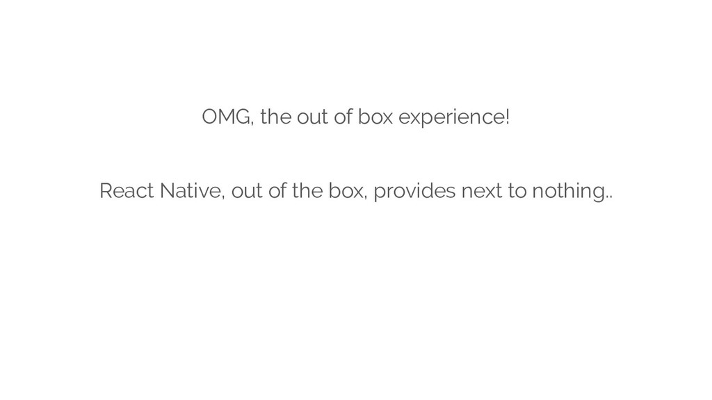 OMG, the out of box experience! React Native, o...