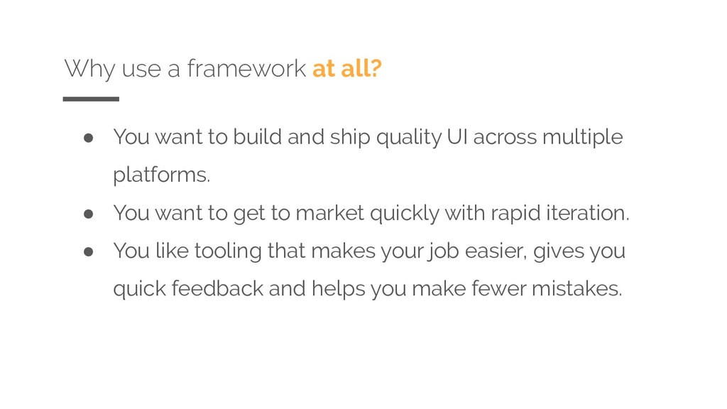 Why use a framework at all? ● You want to build...