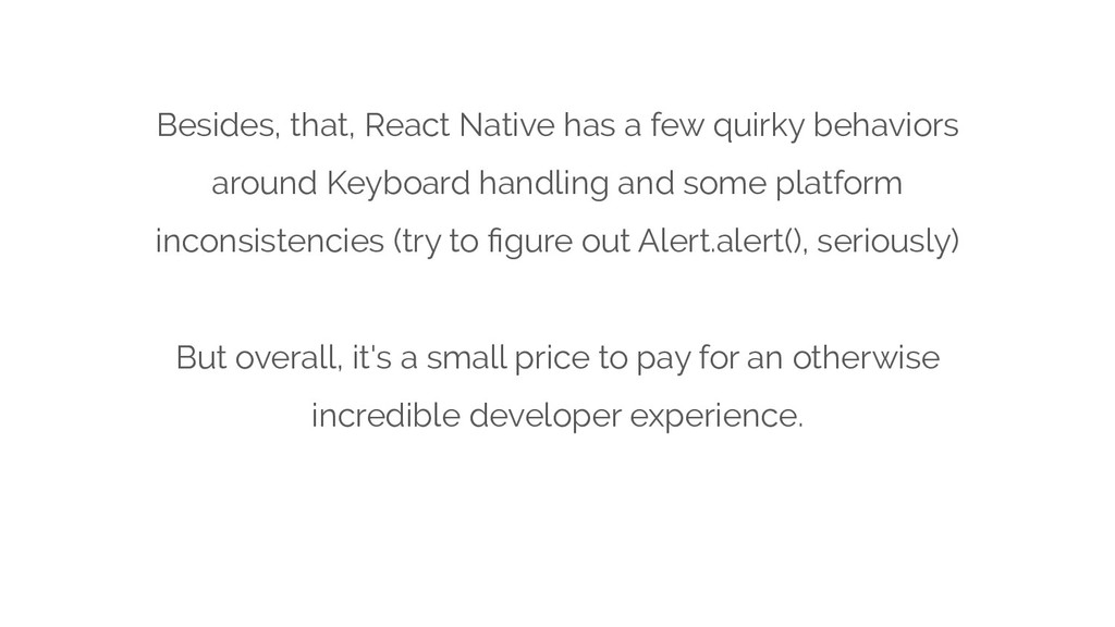 Besides, that, React Native has a few quirky be...