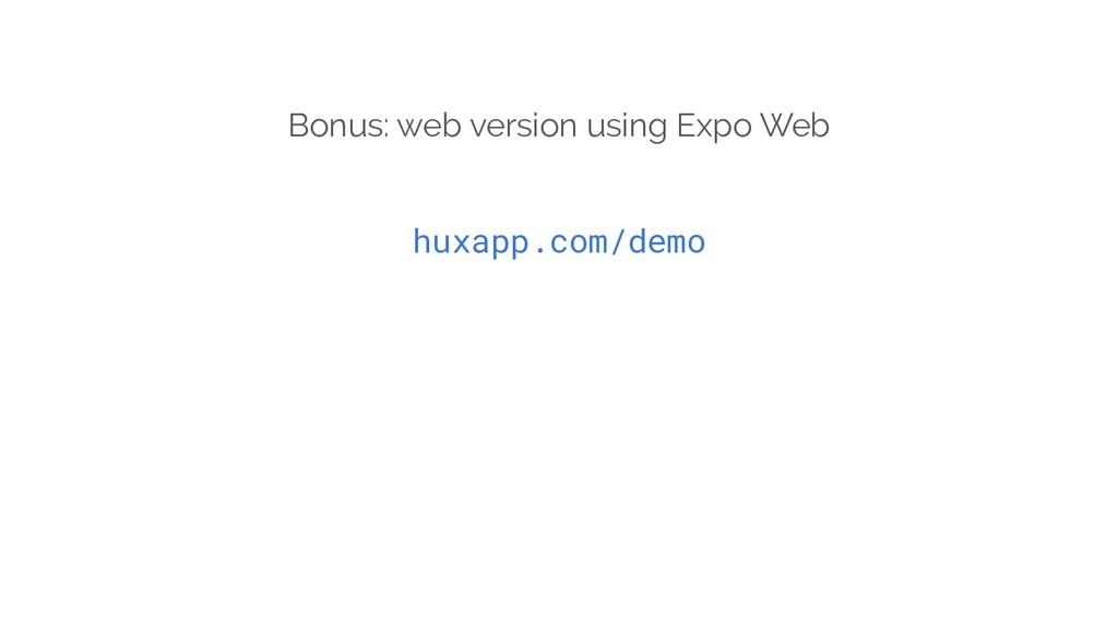 Bonus: web version using Expo Web huxapp.com/de...