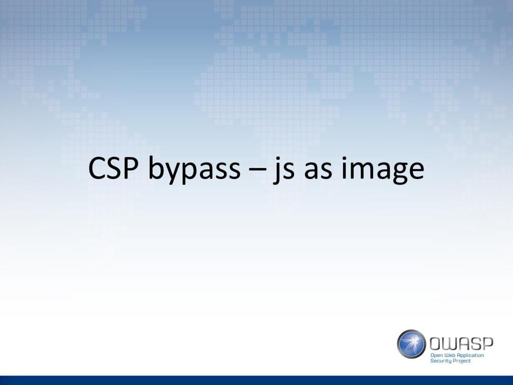 CSP bypass – js as image