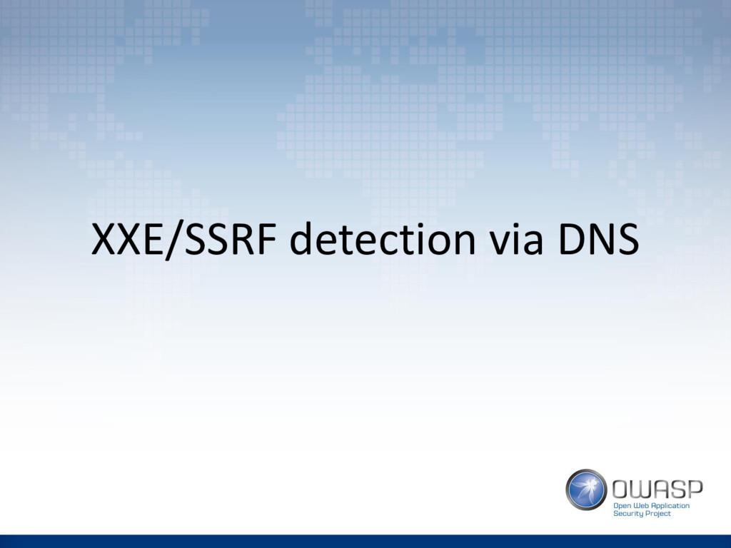 XXE/SSRF detection via DNS