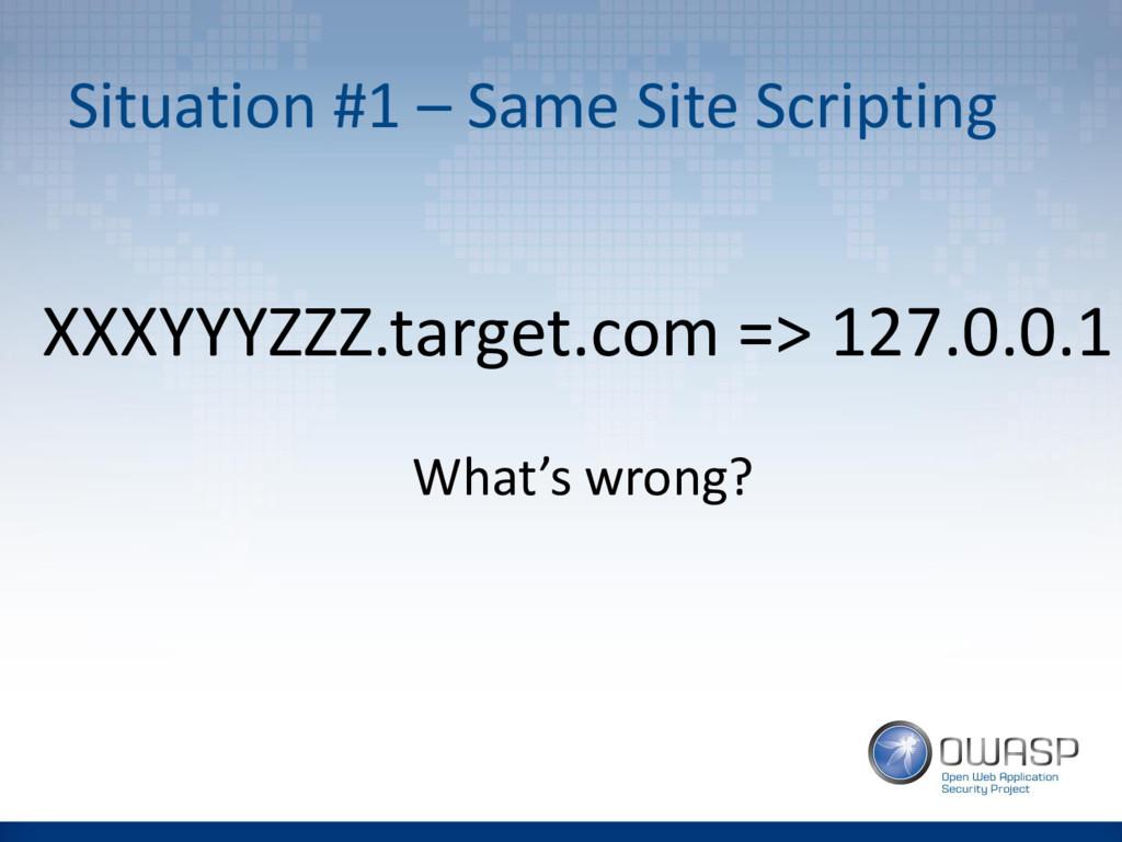 Situation #1 – Same Site Scripting XXXYYYZZZ.ta...